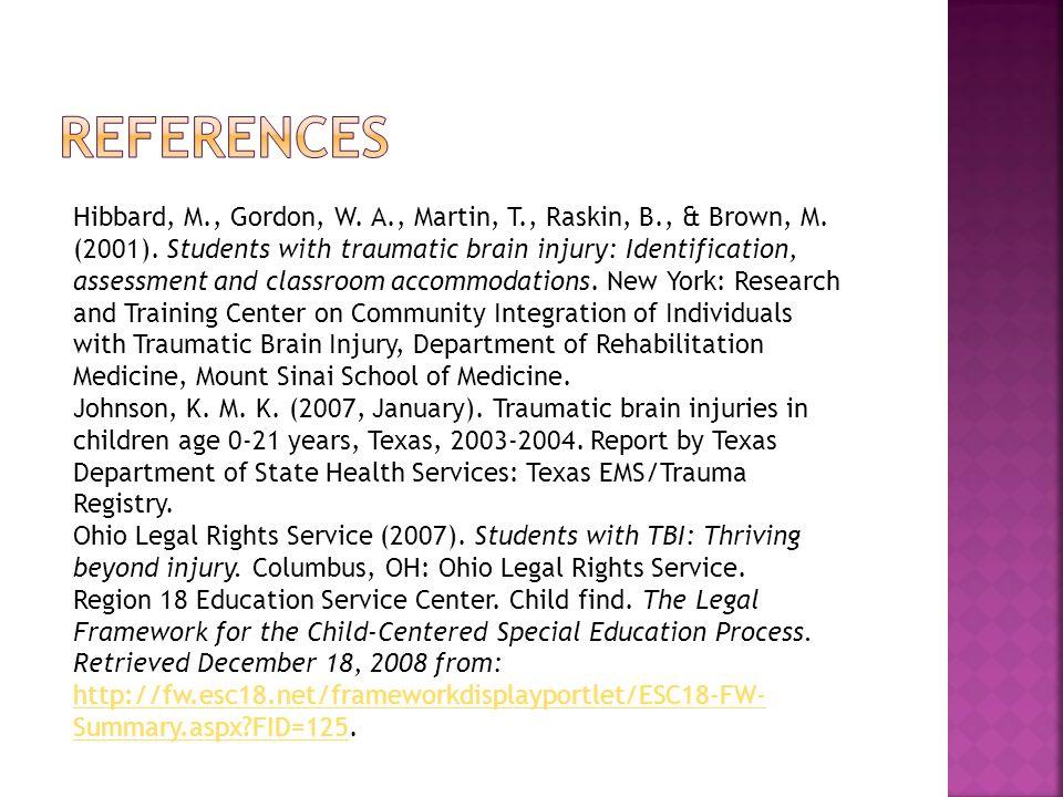 Hibbard, M., Gordon, W. A., Martin, T., Raskin, B., & Brown, M. (2001). Students with traumatic brain injury: Identification, assessment and classroom