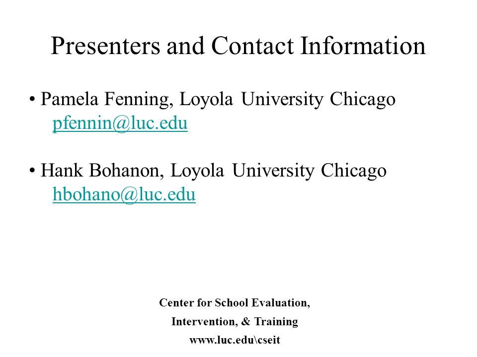Presenters and Contact Information Pamela Fenning, Loyola University Chicago pfennin@luc.edu Hank Bohanon, Loyola University Chicago hbohano@luc.edu C