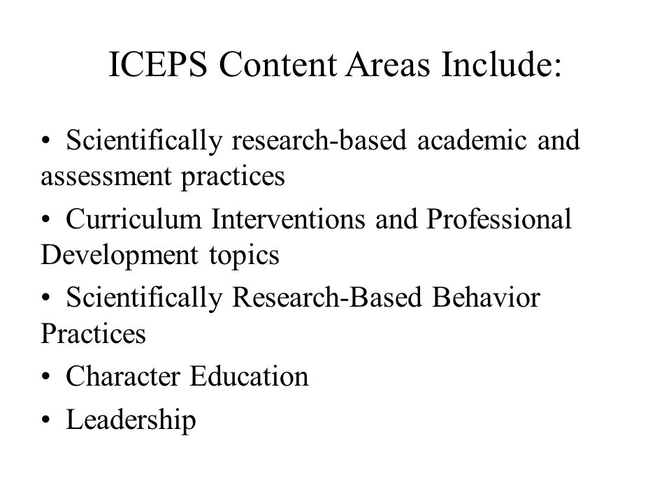 ICEPS Content Areas Include: Scientifically research-based academic and assessment practices Curriculum Interventions and Professional Development top