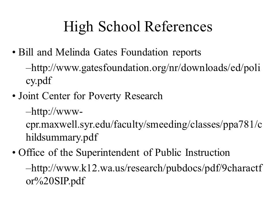 High School References Bill and Melinda Gates Foundation reports –http://www.gatesfoundation.org/nr/downloads/ed/poli cy.pdf Joint Center for Poverty