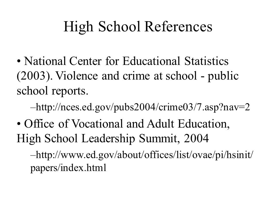 High School References National Center for Educational Statistics (2003). Violence and crime at school - public school reports. –http://nces.ed.gov/pu
