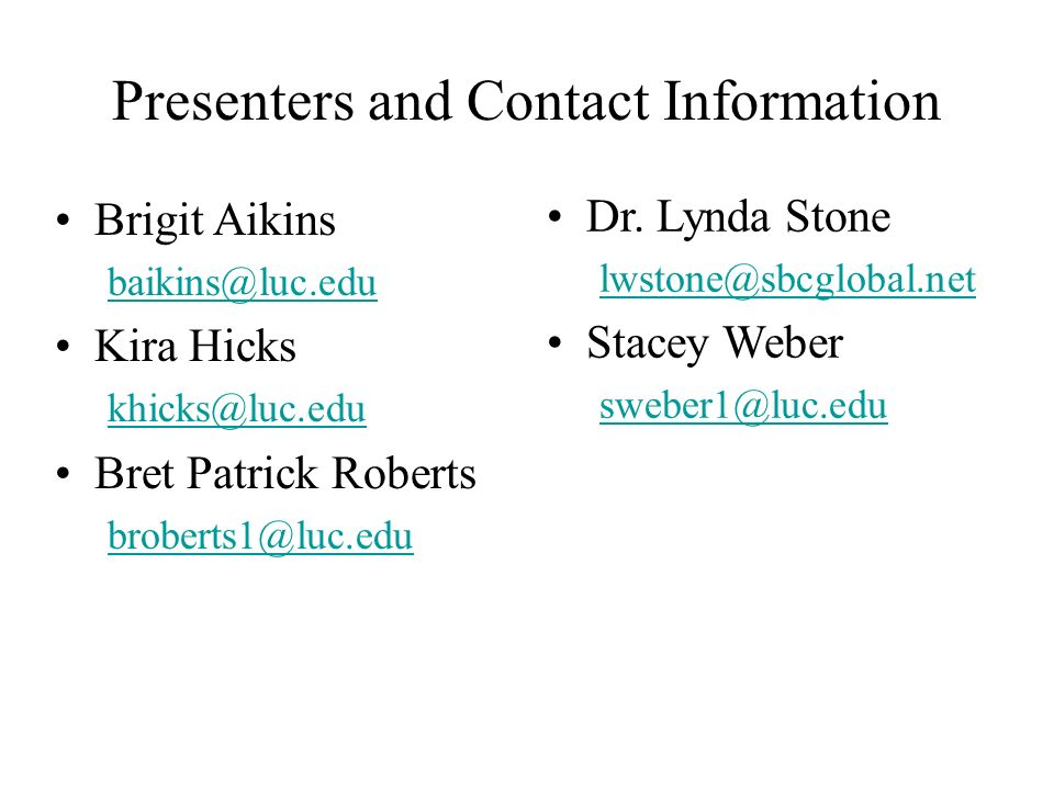 Presenters and Contact Information Brigit Aikins baikins@luc.edu Kira Hicks khicks@luc.edu Bret Patrick Roberts broberts1@luc.edu Dr. Lynda Stone lwst