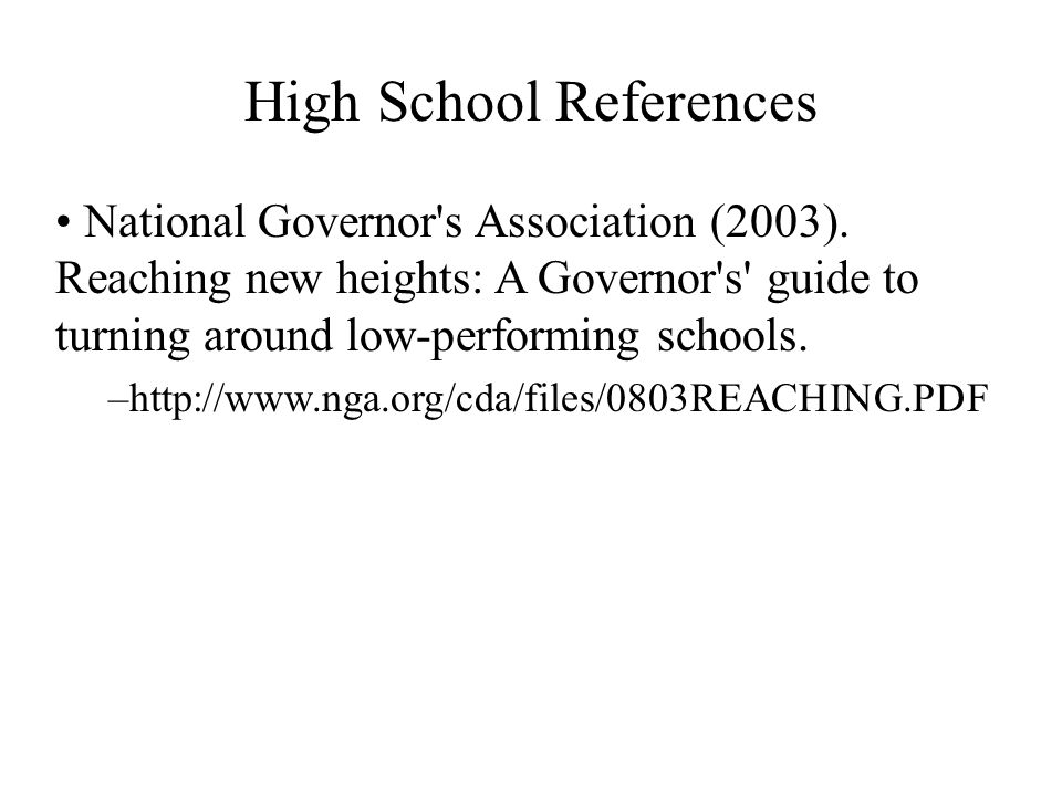 High School References National Governor's Association (2003). Reaching new heights: A Governor's' guide to turning around low-performing schools. –ht