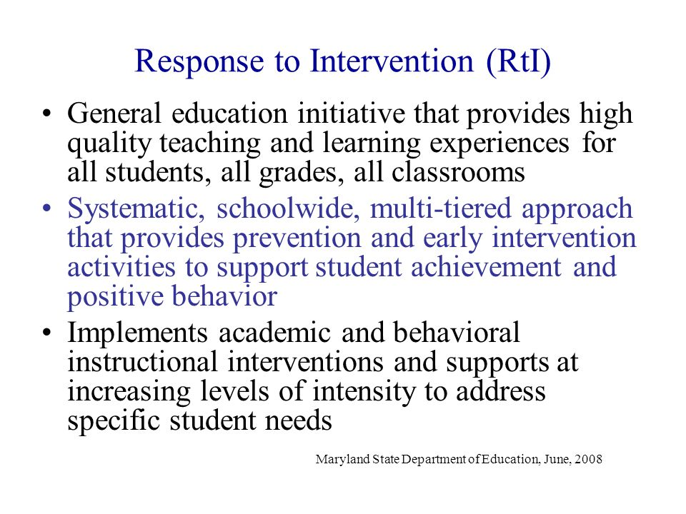 Response to Intervention (RtI) General education initiative that provides high quality teaching and learning experiences for all students, all grades,