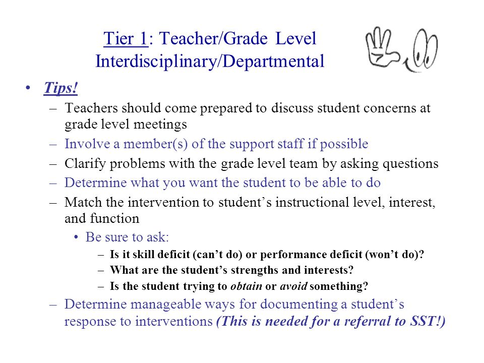 Tips! –Teachers should come prepared to discuss student concerns at grade level meetings –Involve a member(s) of the support staff if possible –Clarif