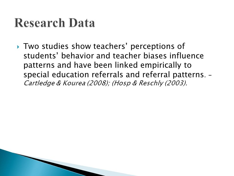 Two studies show teachers perceptions of students behavior and teacher biases influence patterns and have been linked empirically to special education