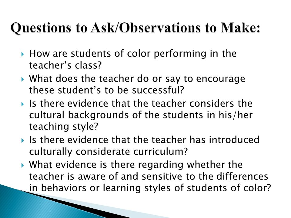 How are students of color performing in the teachers class? What does the teacher do or say to encourage these students to be successful? Is there evi