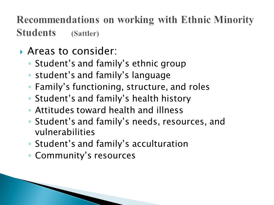 Areas to consider: Students and familys ethnic group students and familys language Familys functioning, structure, and roles Students and familys heal