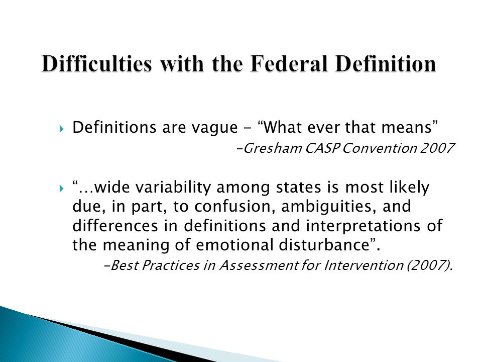 Definitions are vague - What ever that means -Gresham CASP Convention 2007 …wide variability among states is most likely due, in part, to confusion, a