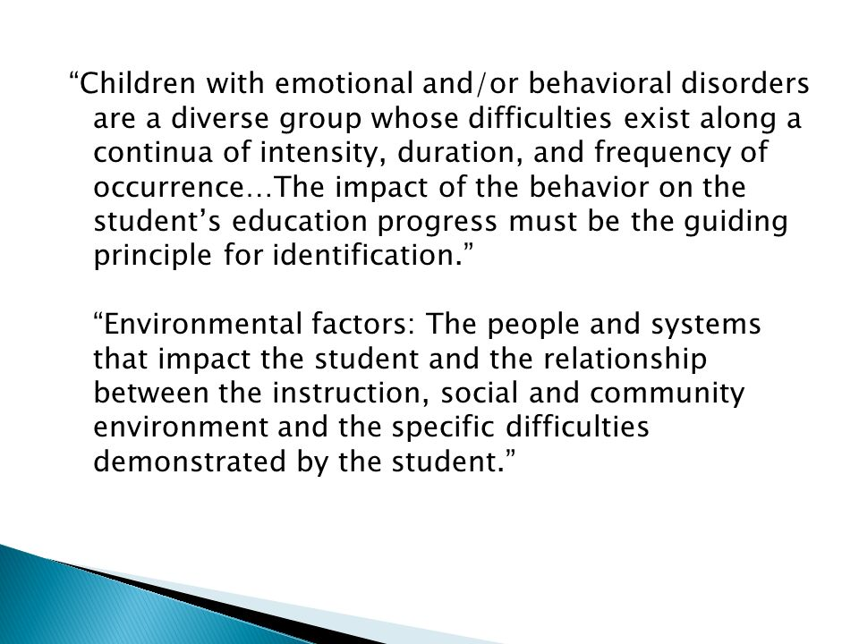 Children with emotional and/or behavioral disorders are a diverse group whose difficulties exist along a continua of intensity, duration, and frequenc
