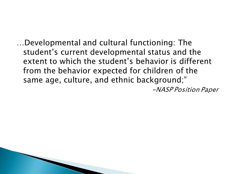 …Developmental and cultural functioning: The students current developmental status and the extent to which the students behavior is different from the