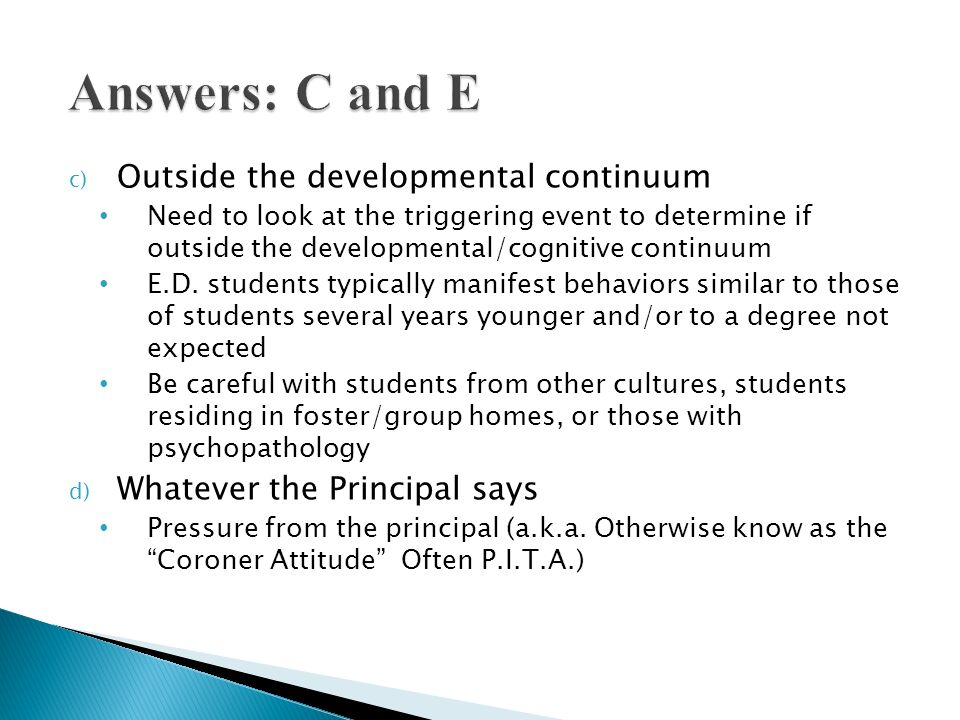 c) Outside the developmental continuum Need to look at the triggering event to determine if outside the developmental/cognitive continuum E.D. student