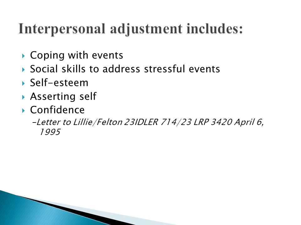 Coping with events Social skills to address stressful events Self-esteem Asserting self Confidence -Letter to Lillie/Felton 23IDLER 714/23 LRP 3420 Ap