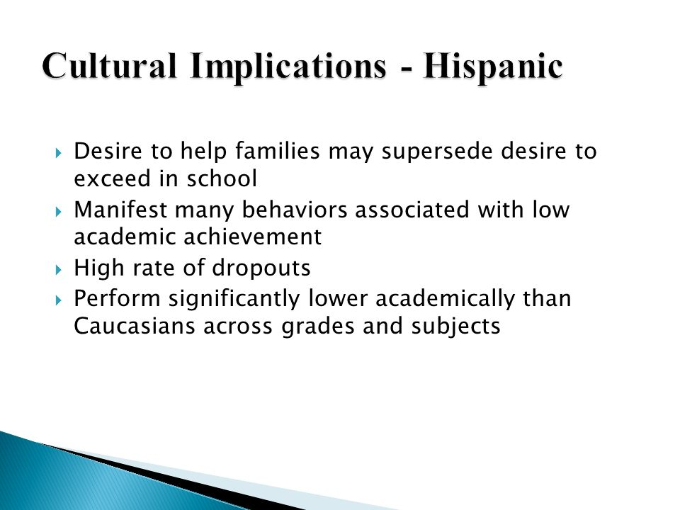 Desire to help families may supersede desire to exceed in school Manifest many behaviors associated with low academic achievement High rate of dropout