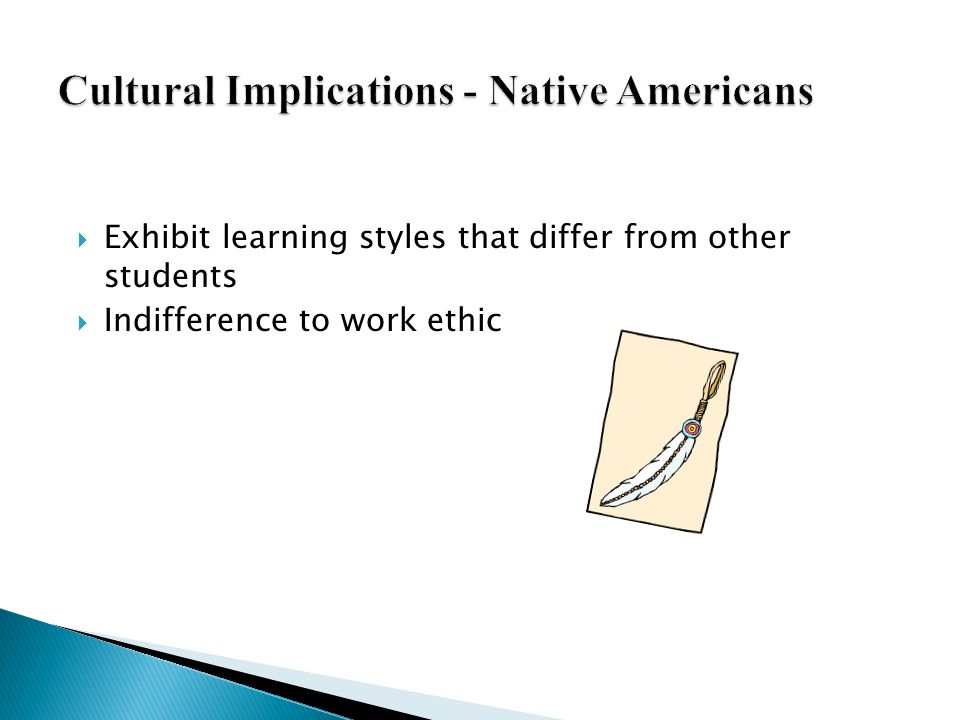 Exhibit learning styles that differ from other students Indifference to work ethic
