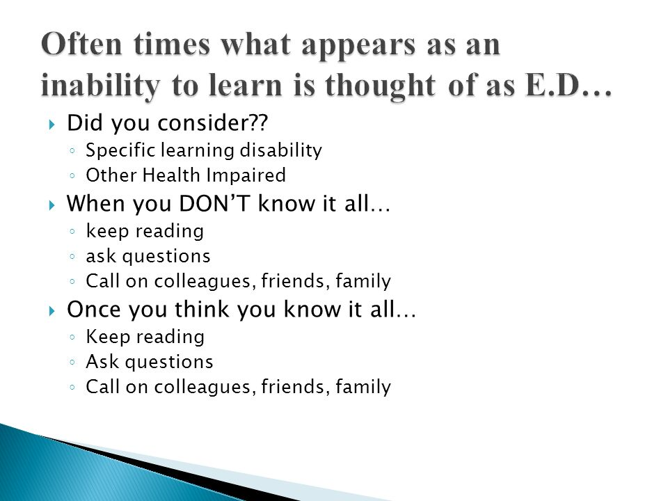 Did you consider?? Specific learning disability Other Health Impaired When you DONT know it all… keep reading ask questions Call on colleagues, friend