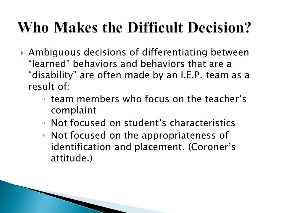 Ambiguous decisions of differentiating between learned behaviors and behaviors that are a disability are often made by an I.E.P. team as a result of: