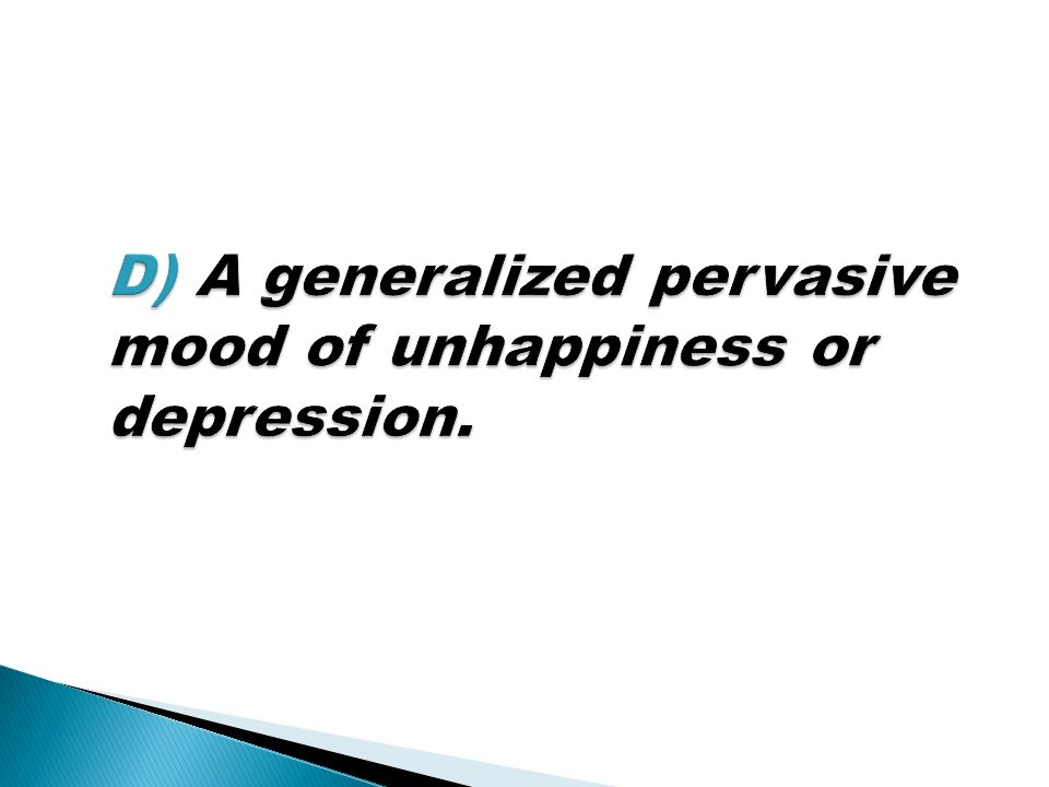 D) A generalized pervasive mood of unhappiness or depression.