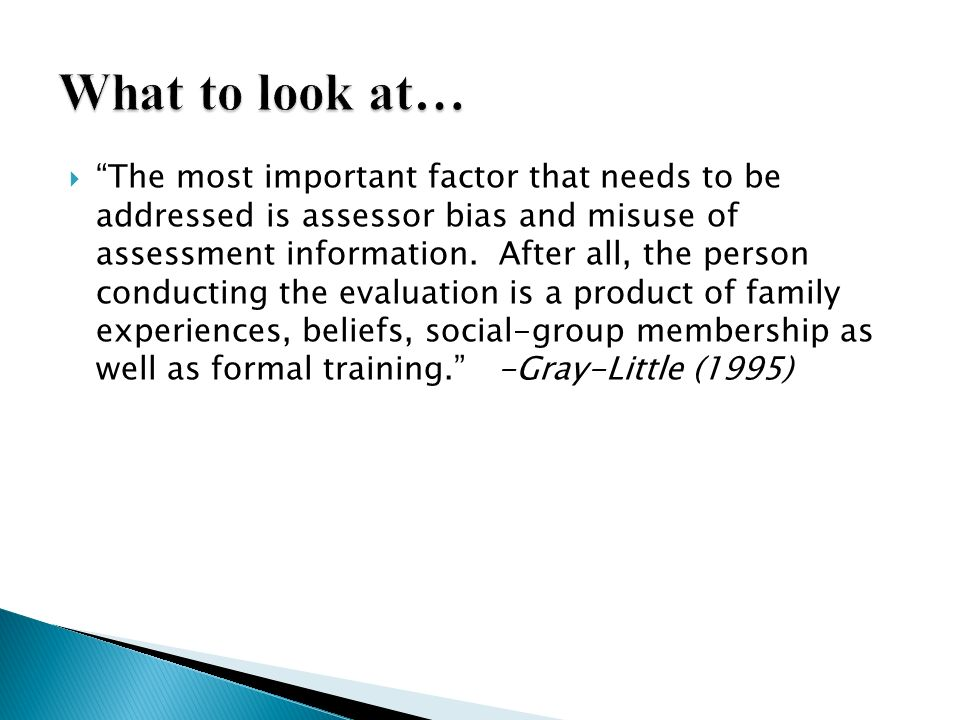 The most important factor that needs to be addressed is assessor bias and misuse of assessment information. After all, the person conducting the evalu