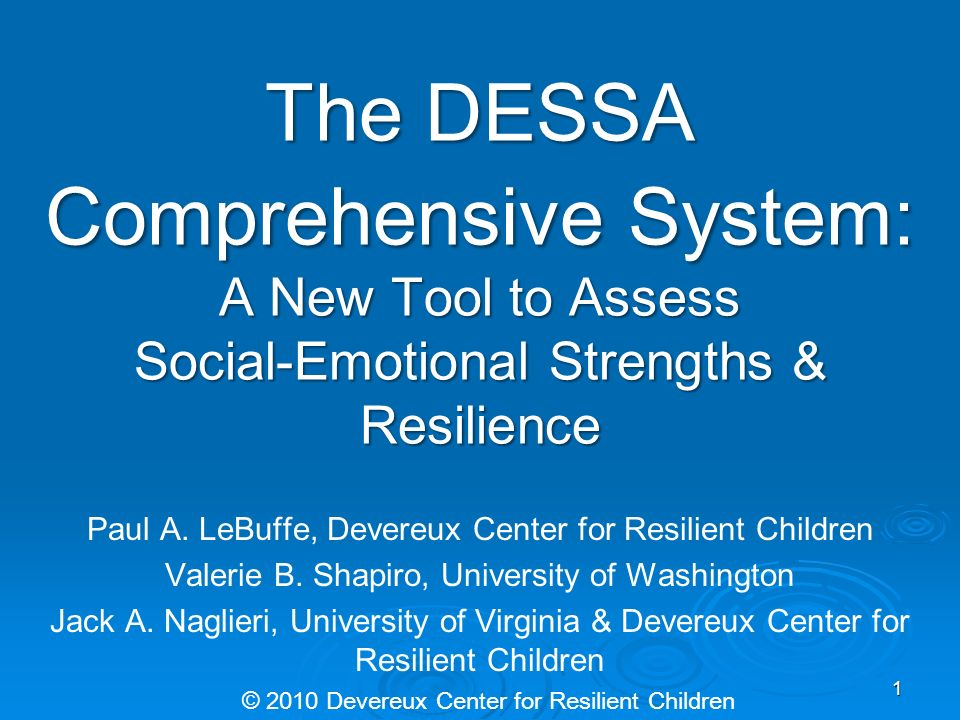 The DESSA Comprehensive System: A New Tool to Assess Social-Emotional Strengths & Resilience Paul A. LeBuffe, Devereux Center for Resilient Children V