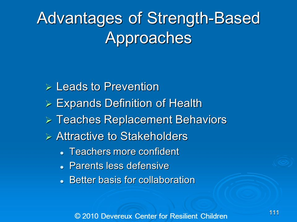 Advantages of Strength-Based Approaches Leads to Prevention Leads to Prevention Expands Definition of Health Expands Definition of Health Teaches Repl