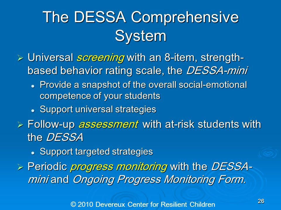 The DESSA Comprehensive System Universal screening with an 8-item, strength- based behavior rating scale, the DESSA-mini Universal screening with an 8