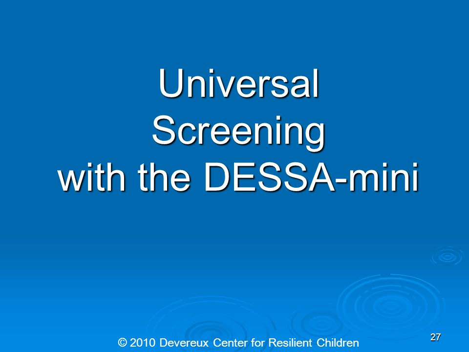 Universal Screening with the DESSA-mini © 2010 Devereux Center for Resilient Children 27