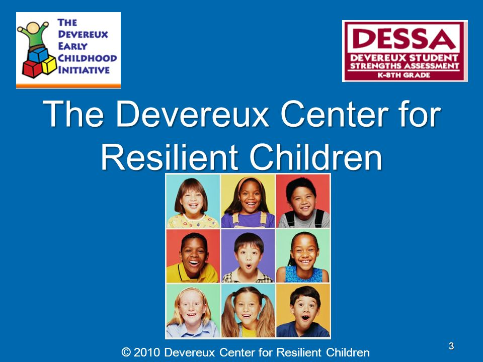 The Devereux Center for Resilient Children © 2010 Devereux Center for Resilient Children 3