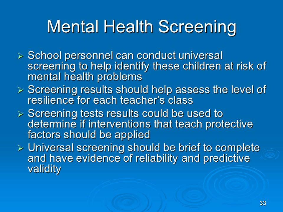 Mental Health Screening School personnel can conduct universal screening to help identify these children at risk of mental health problems School pers