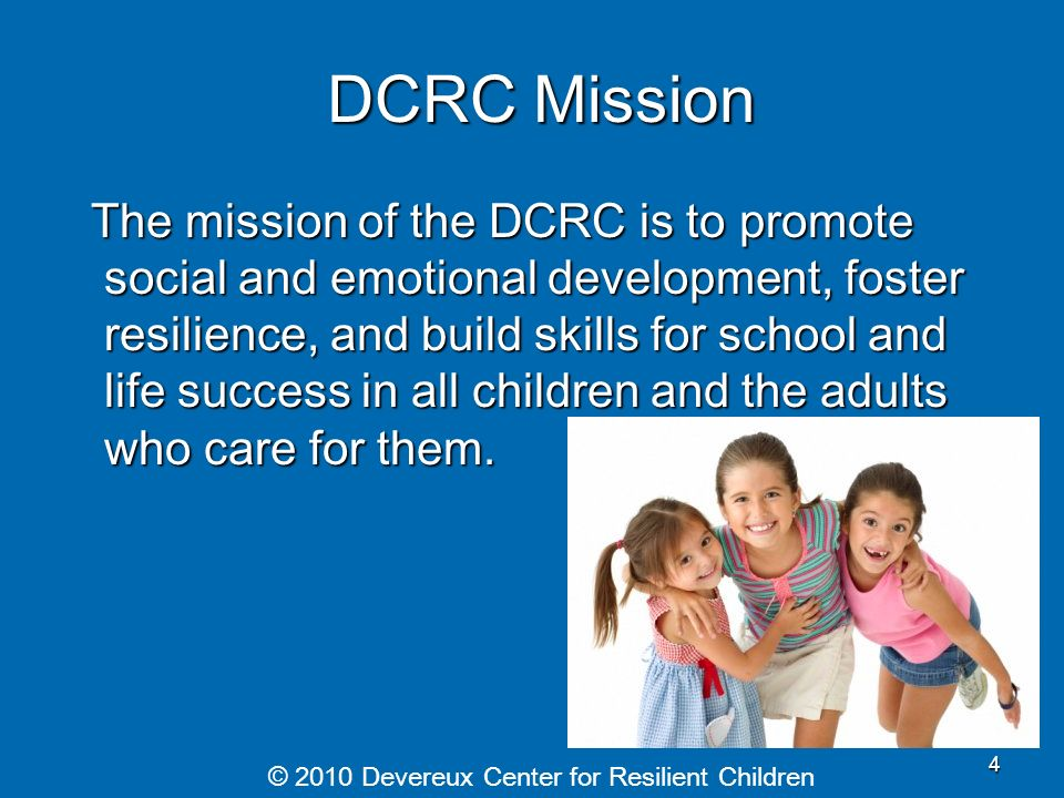 DCRC Mission DCRC Mission The mission of the DCRC is to promote social and emotional development, foster resilience, and build skills for school and l