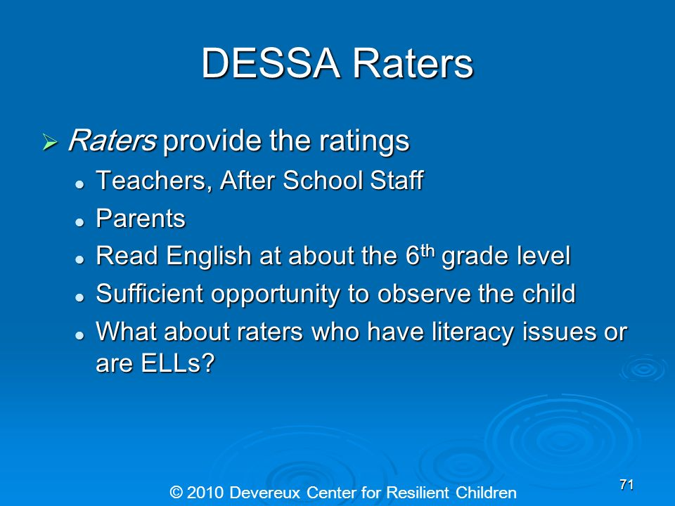 DESSA Raters Raters provide the ratings Raters provide the ratings Teachers, After School Staff Teachers, After School Staff Parents Parents Read Engl