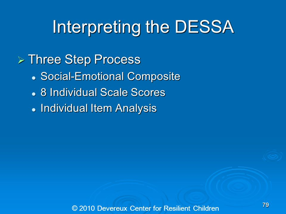 Interpreting the DESSA Three Step Process Three Step Process Social-Emotional Composite Social-Emotional Composite 8 Individual Scale Scores 8 Individ