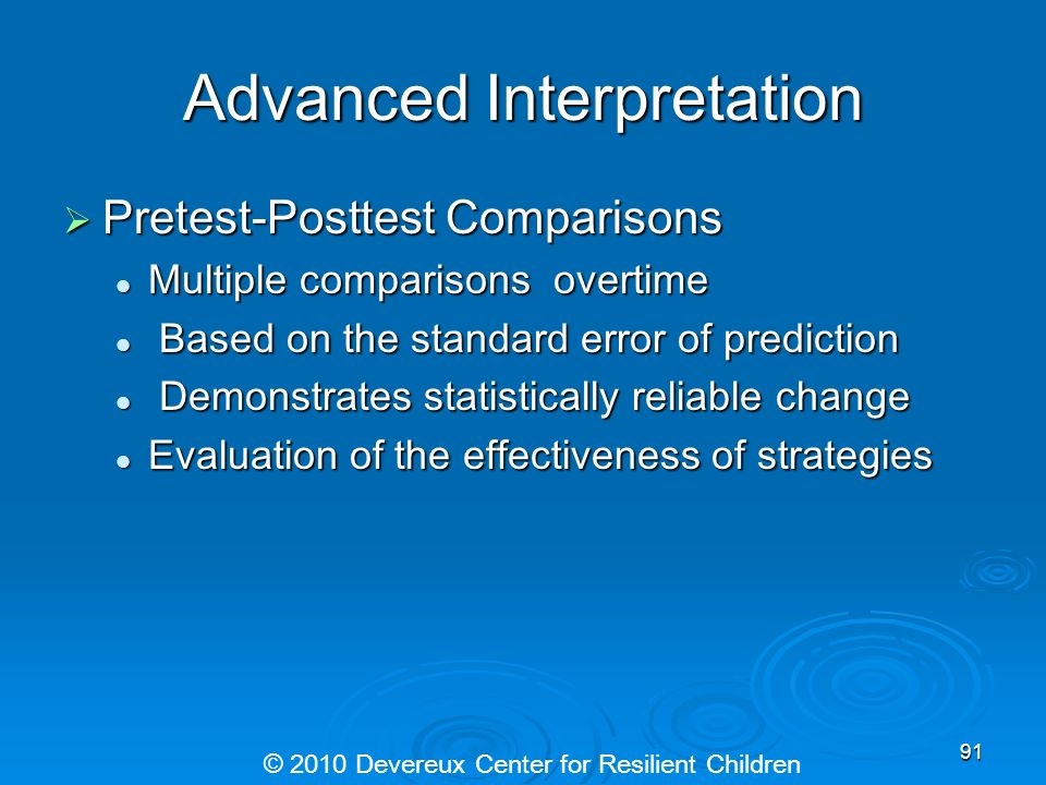 Advanced Interpretation Pretest-Posttest Comparisons Pretest-Posttest Comparisons Multiple comparisons overtime Multiple comparisons overtime Based on