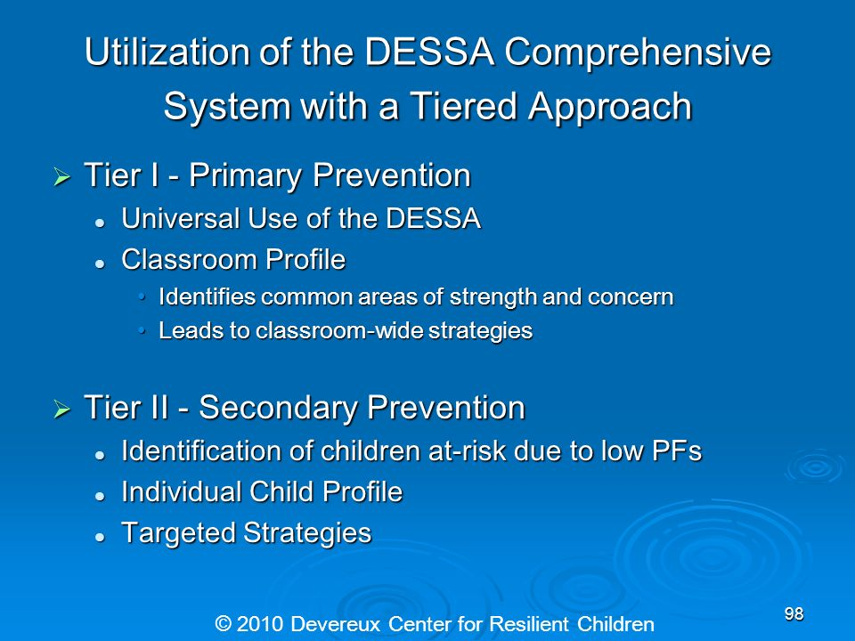 Utilization of the DESSA Comprehensive System with a Tiered Approach Tier I - Primary Prevention Tier I - Primary Prevention Universal Use of the DESS