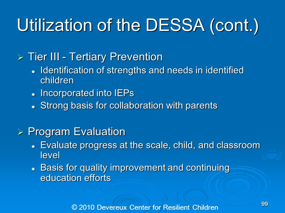 Utilization of the DESSA (cont.) Tier III - Tertiary Prevention Tier III - Tertiary Prevention Identification of strengths and needs in identified chi