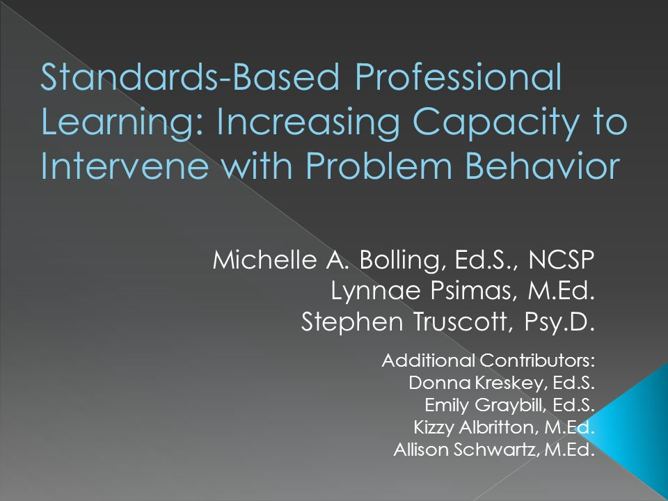 Standards-Based Professional Learning: Increasing Capacity to Intervene with Problem Behavior Michelle A.