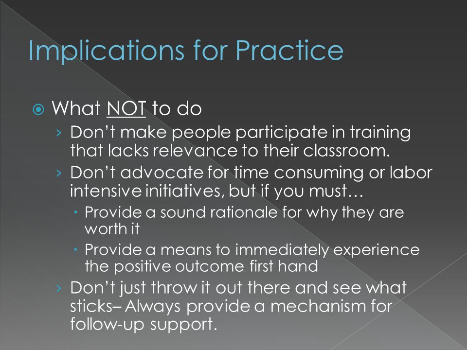 What NOT to do Dont make people participate in training that lacks relevance to their classroom.