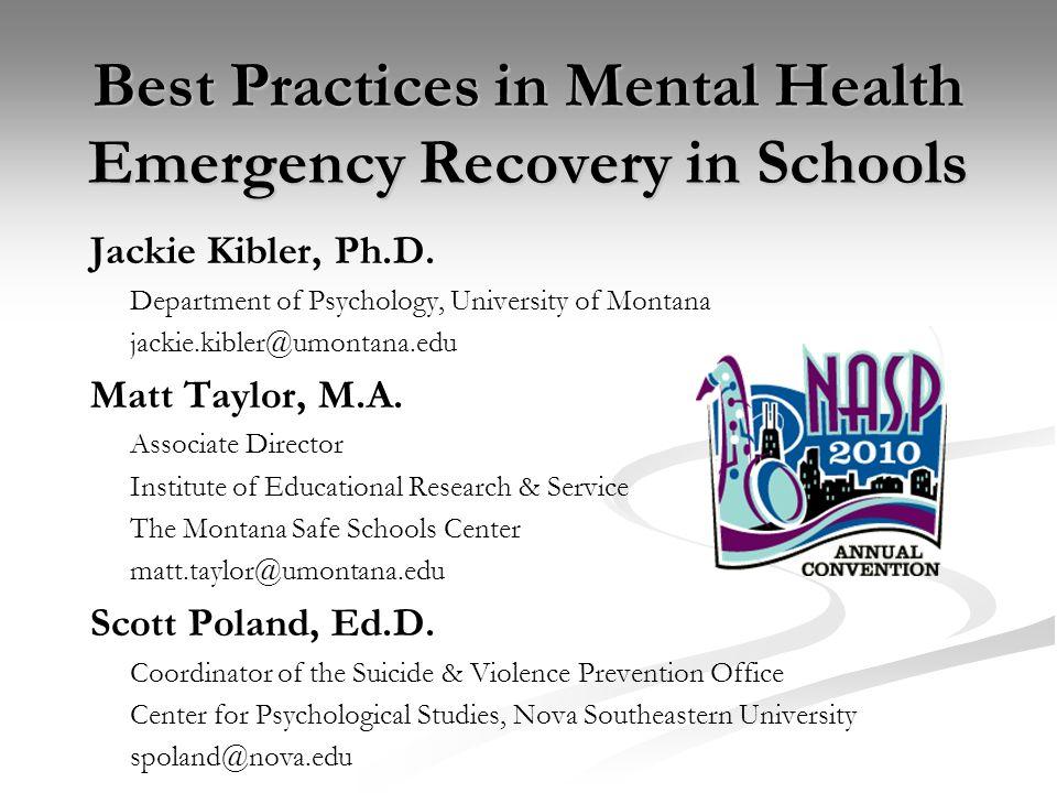 Best Practices in Mental Health Emergency Recovery in Schools Jackie Kibler, Ph.D. Department of Psychology, University of Montana jackie.kibler@umont