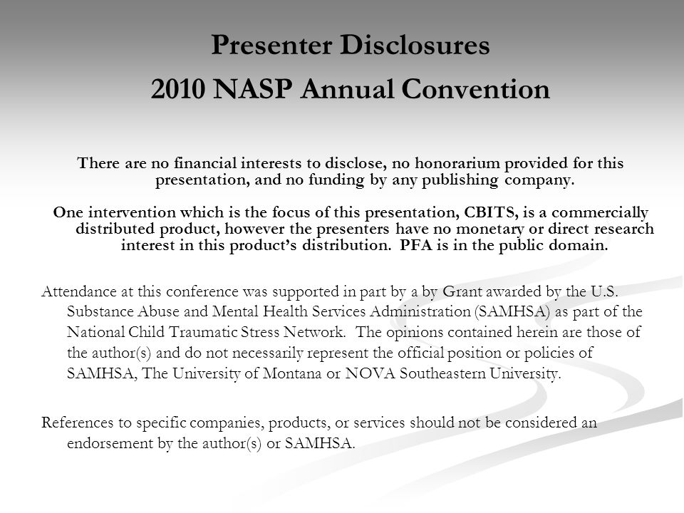 Presenter Disclosures 2010 NASP Annual Convention There are no financial interests to disclose, no honorarium provided for this presentation, and no f
