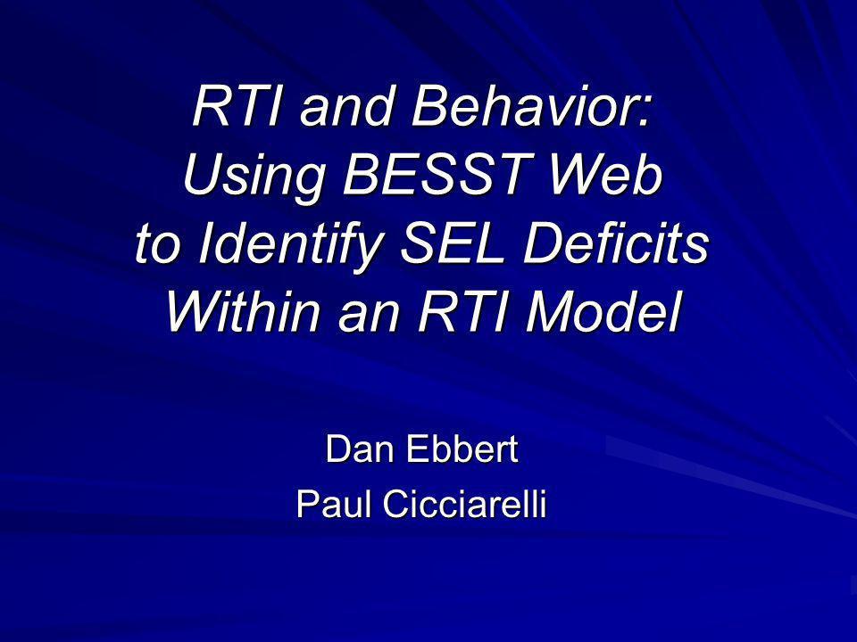 RTI and Behavior: Using BESST Web to Identify SEL Deficits Within an RTI Model Dan Ebbert Paul Cicciarelli