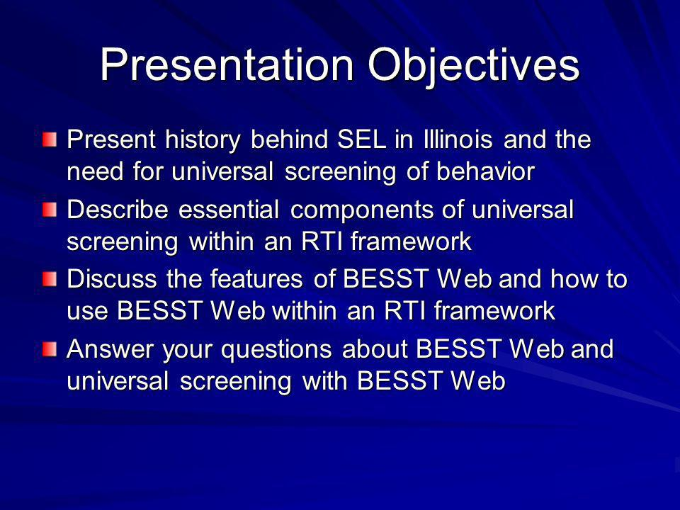 Presentation Objectives Present history behind SEL in Illinois and the need for universal screening of behavior Describe essential components of unive