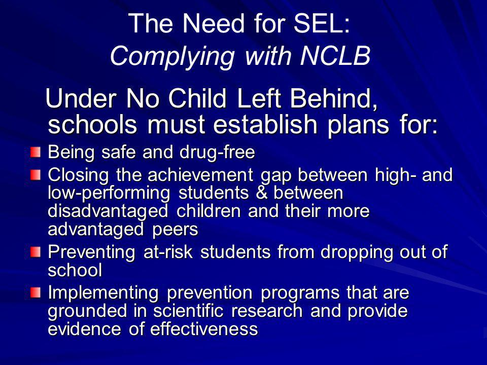 The Need for SEL: Complying with NCLB Under No Child Left Behind, schools must establish plans for: Under No Child Left Behind, schools must establish