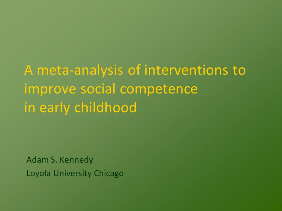 A meta-analysis of interventions to improve social competence in early childhood Adam S.