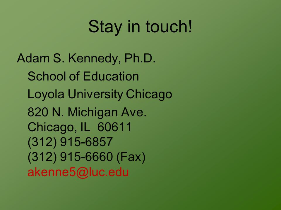 Stay in touch. Adam S. Kennedy, Ph.D. School of Education Loyola University Chicago 820 N.