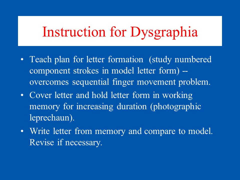 phonological Phonological & ORTHOGRAPHIC LOOP and Executive Functions in Working Memory morphological ORTHOGRAPHIC Teach Phonological and Working Memory Skills Explicitly Specialized Instruction for Dysgraphia