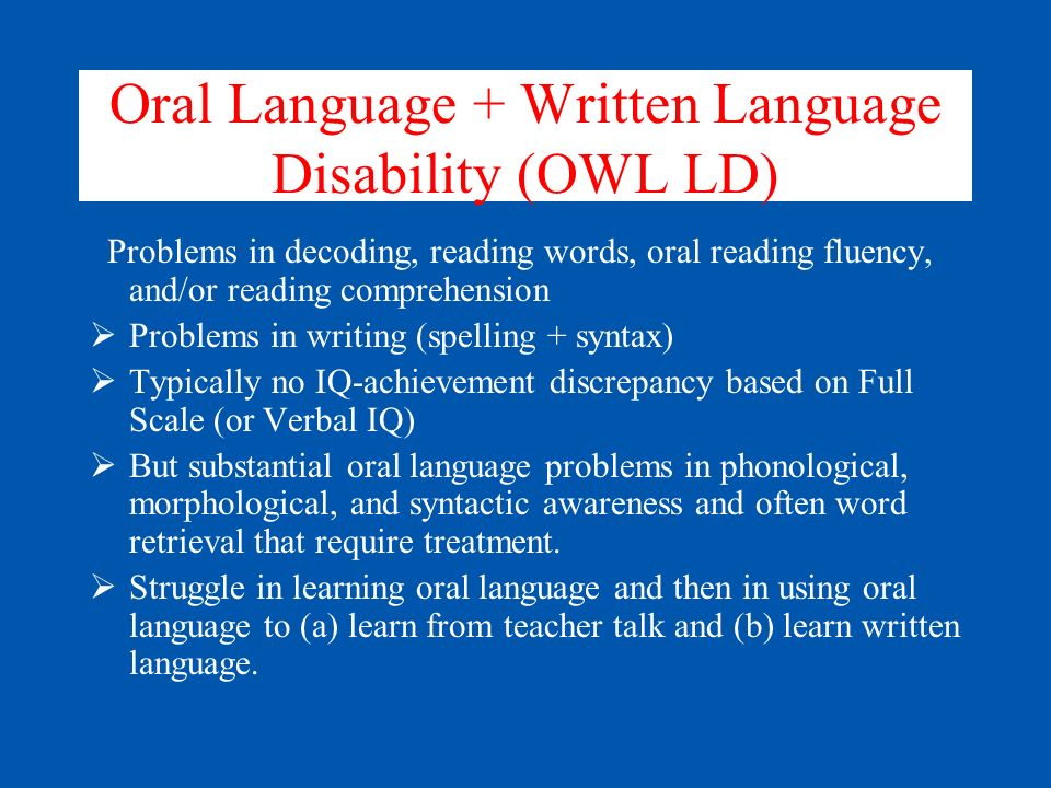 OWL LD Who are the children who are low in oral reading and spelling but do not show IQ achievement discrepancy.