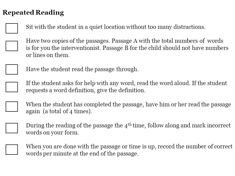 Repeated Reading Sit with the student in a quiet location without too many distractions.