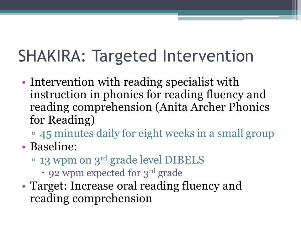 SHAKIRA: Targeted Intervention Intervention with reading specialist with instruction in phonics for reading fluency and reading comprehension (Anita A