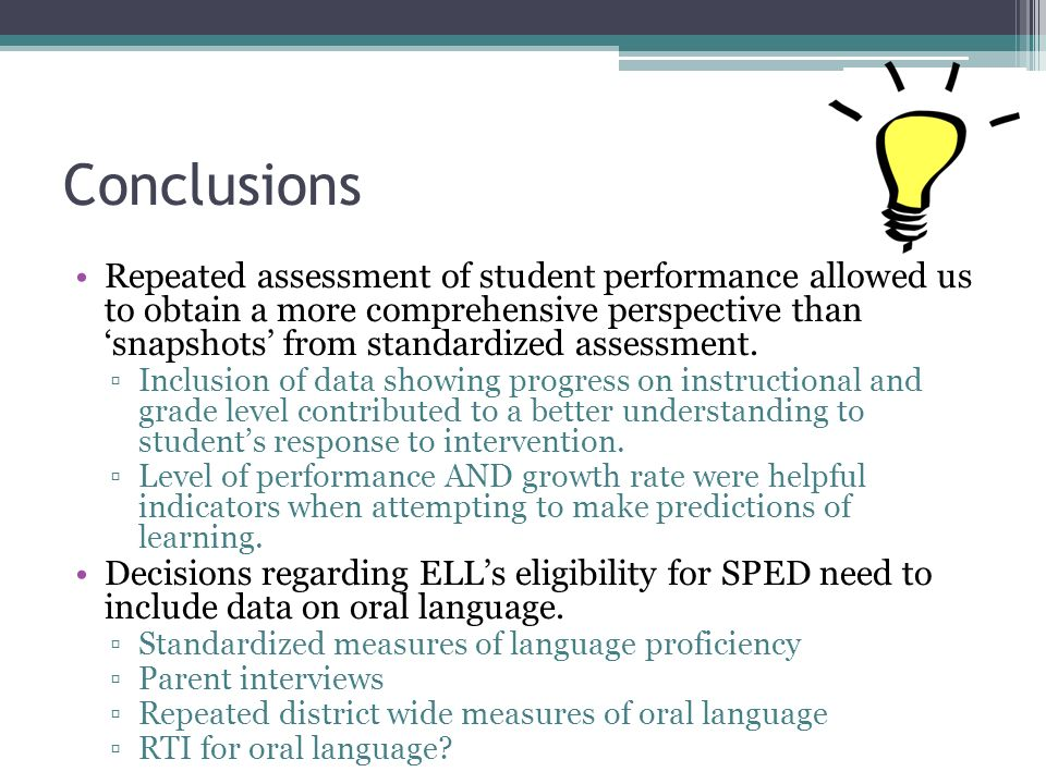 Conclusions Repeated assessment of student performance allowed us to obtain a more comprehensive perspective than snapshots from standardized assessme