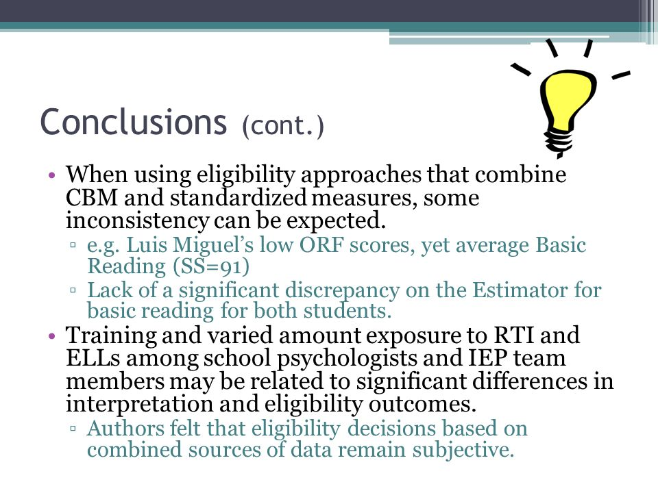 Conclusions (cont.) When using eligibility approaches that combine CBM and standardized measures, some inconsistency can be expected. e.g. Luis Miguel